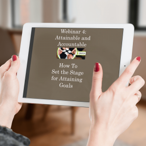 SMARTER Steps Webinar 4 Attainable & Accountable: How to Set The Stage for Attaining Goals displayed on a smart tablet screen